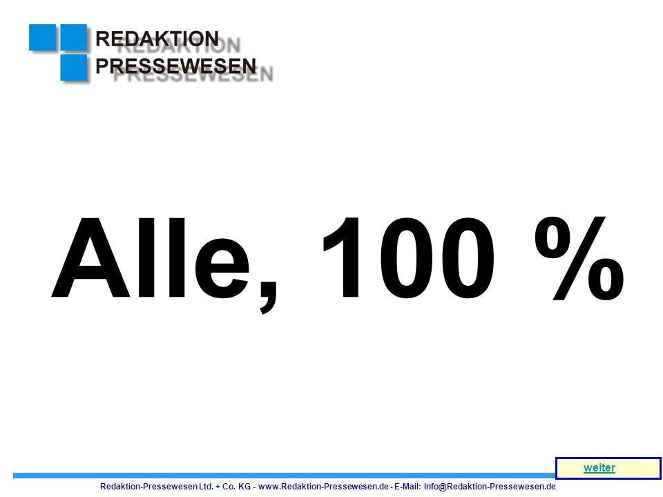 Alle, 100 % weiter. Redaktion-Pressewesen Ltd. + Co.