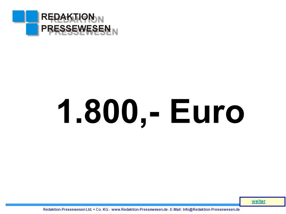 1.800,- Euro weiter. Redaktion-Pressewesen Ltd. + Co.