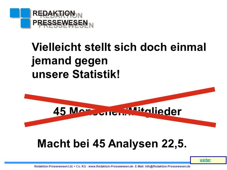Vielleicht stellt sich doch einmal jemand gegen unsere Statistik!
