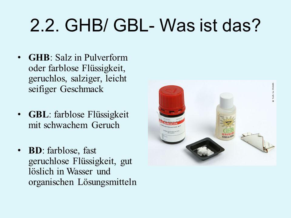 2.2. GHB/ GBL- Was ist das GHB: Salz in Pulverform oder farblose Flüssigkeit, geruchlos, salziger, leicht seifiger Geschmack.