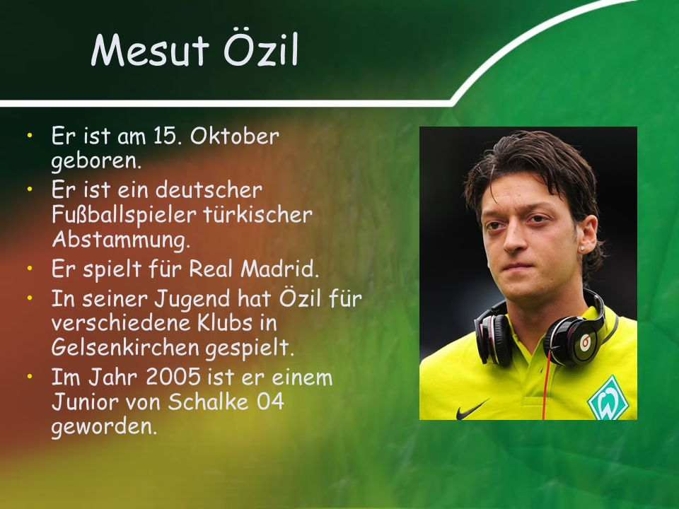 Mesut Özil Er ist am 15. Oktober geboren.
