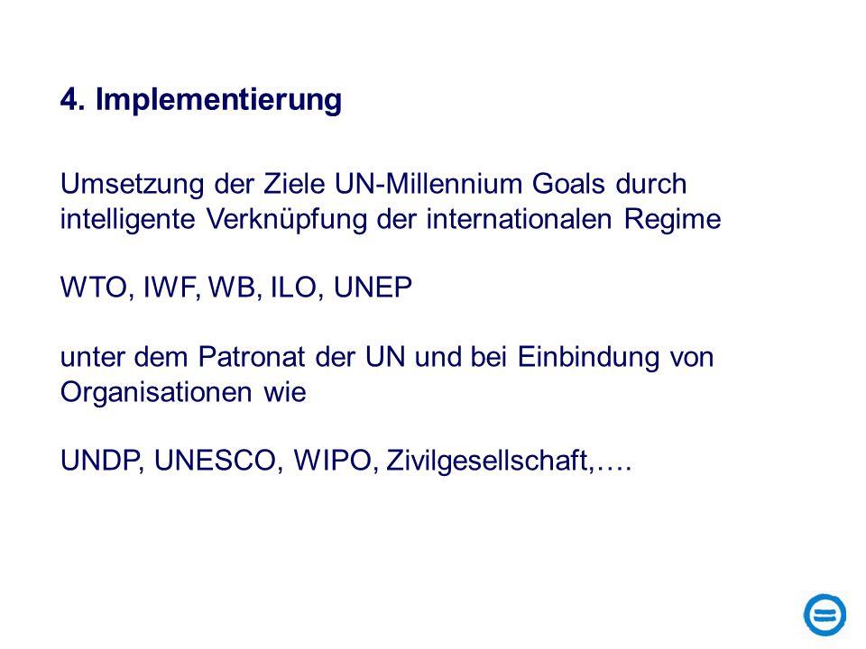4. ImplementierungUmsetzung der Ziele UN-Millennium Goals durch intelligente Verknüpfung der internationalen Regime.