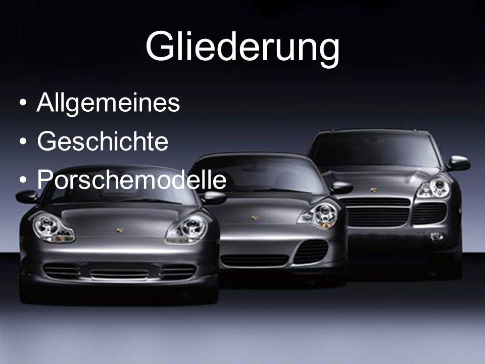 Gliederung Allgemeines Geschichte Porschemodelle