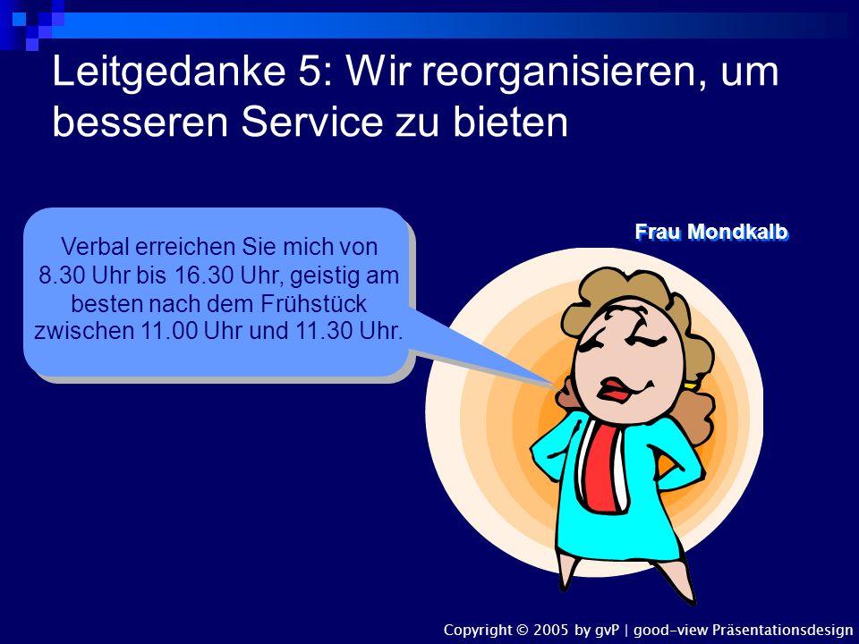 Leitgedanke 5: Wir reorganisieren, um besseren Service zu bieten