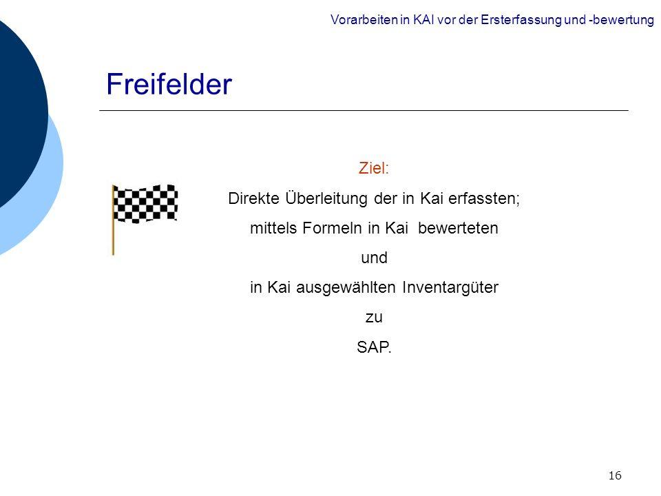 Freifelder Ziel: Direkte Überleitung der in Kai erfassten;
