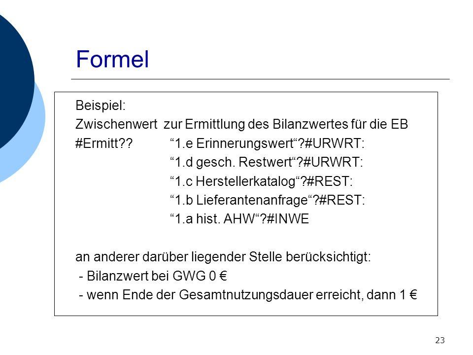 Formel Beispiel: Zwischenwert zur Ermittlung des Bilanzwertes für die EB. #Ermitt 1.e Erinnerungswert #URWRT:
