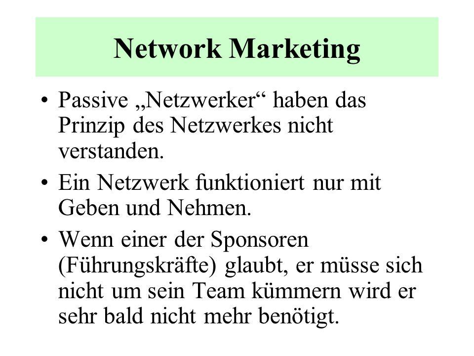 """Network Marketing Passive """"Netzwerker haben das Prinzip des Netzwerkes nicht verstanden. Ein Netzwerk funktioniert nur mit Geben und Nehmen."""