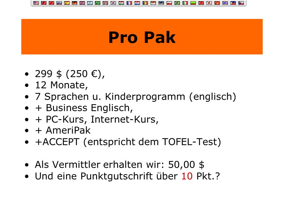 Pro Pak 299 $ (250 €), 12 Monate, 7 Sprachen u. Kinderprogramm (englisch) + Business Englisch, + PC-Kurs, Internet-Kurs,