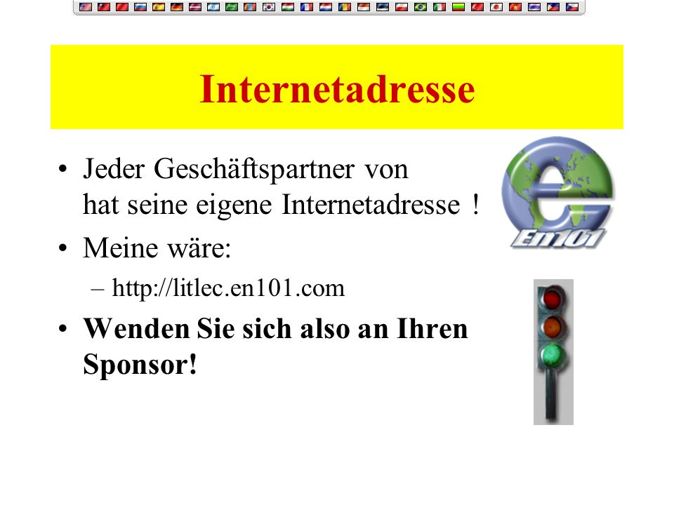 Internetadresse Jeder Geschäftspartner von hat seine eigene Internetadresse ! Meine wäre: http://litlec.en101.com.