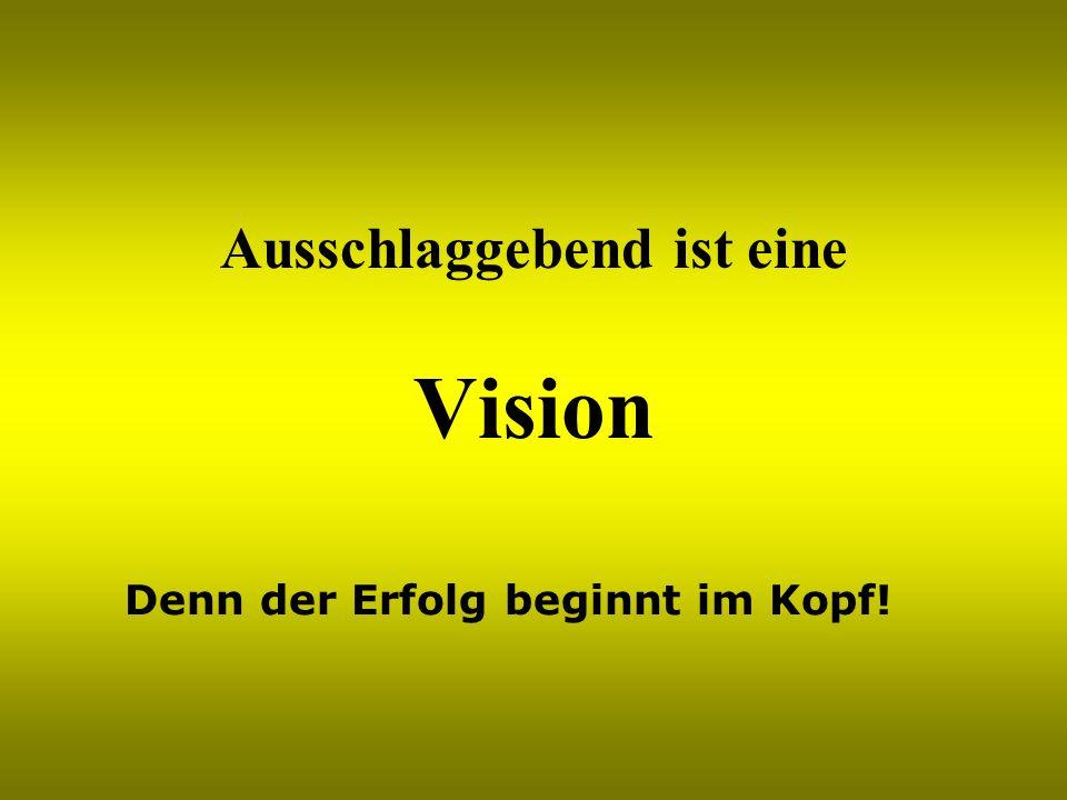 Ausschlaggebend ist eine Vision