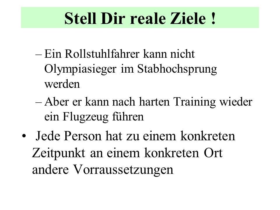 Stell Dir reale Ziele ! Ein Rollstuhlfahrer kann nicht Olympiasieger im Stabhochsprung werden.
