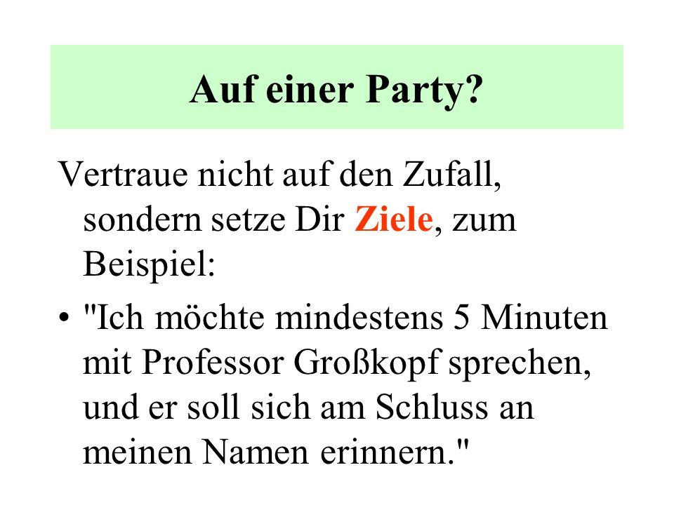 Auf einer Party Vertraue nicht auf den Zufall, sondern setze Dir Ziele, zum Beispiel: