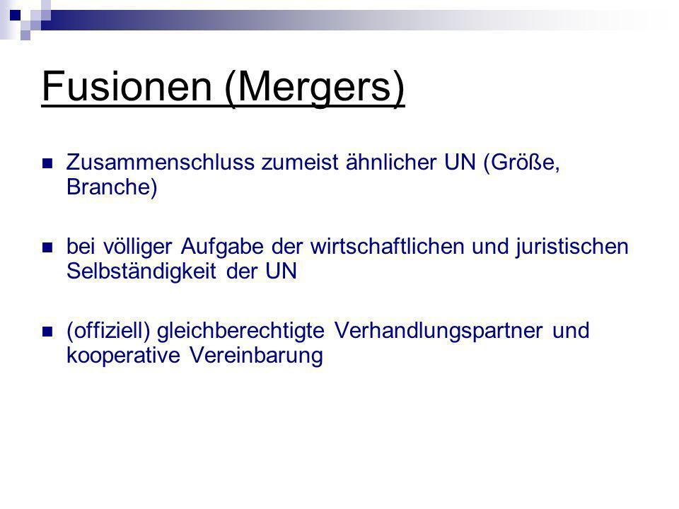 Fusionen (Mergers) Zusammenschluss zumeist ähnlicher UN (Größe, Branche)