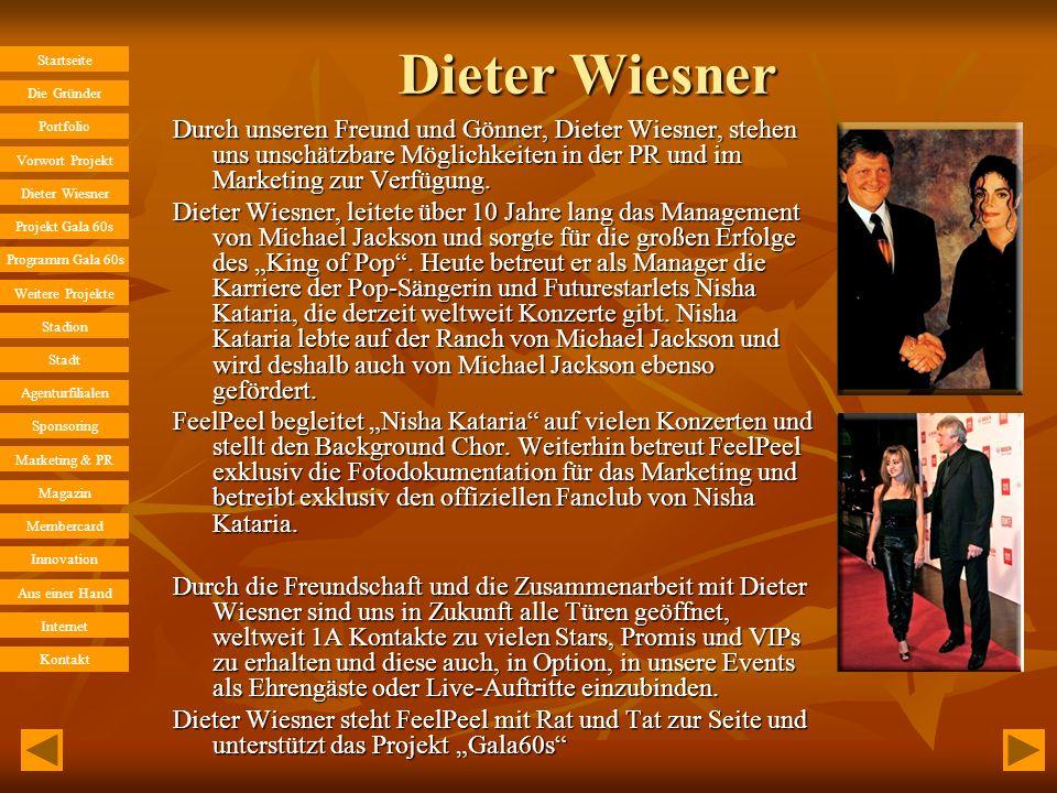 Dieter Wiesner Durch unseren Freund und Gönner, Dieter Wiesner, stehen uns unschätzbare Möglichkeiten in der PR und im Marketing zur Verfügung.