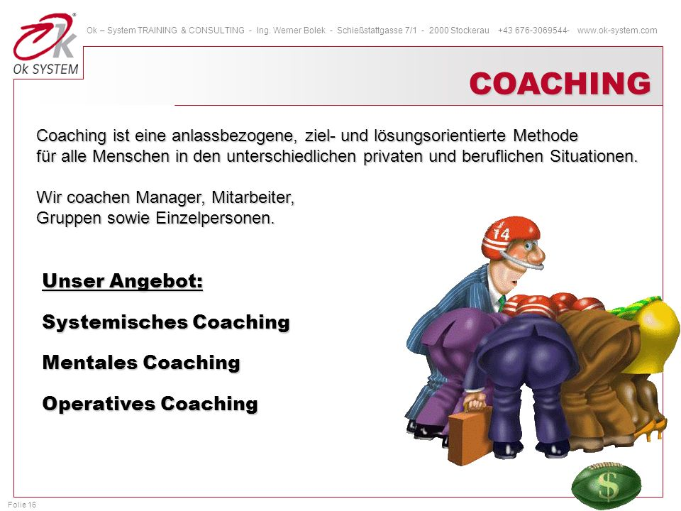 COACHING Unser Angebot: Systemisches Coaching Mentales Coaching