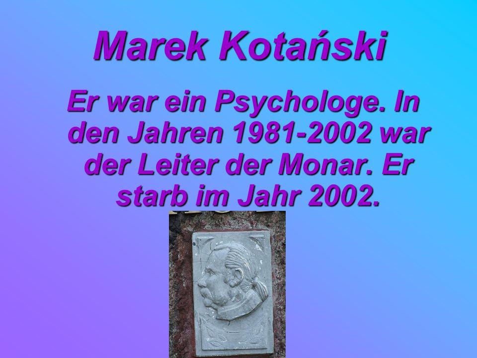 Marek Kotański Er war ein Psychologe. In den Jahren 1981-2002 war der Leiter der Monar.