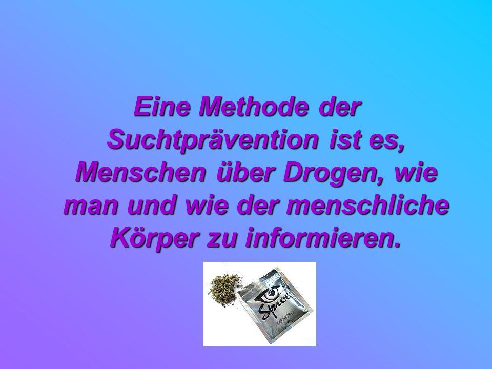 Eine Methode der Suchtprävention ist es, Menschen über Drogen, wie man und wie der menschliche Körper zu informieren.