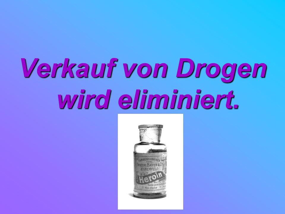 Verkauf von Drogen wird eliminiert.