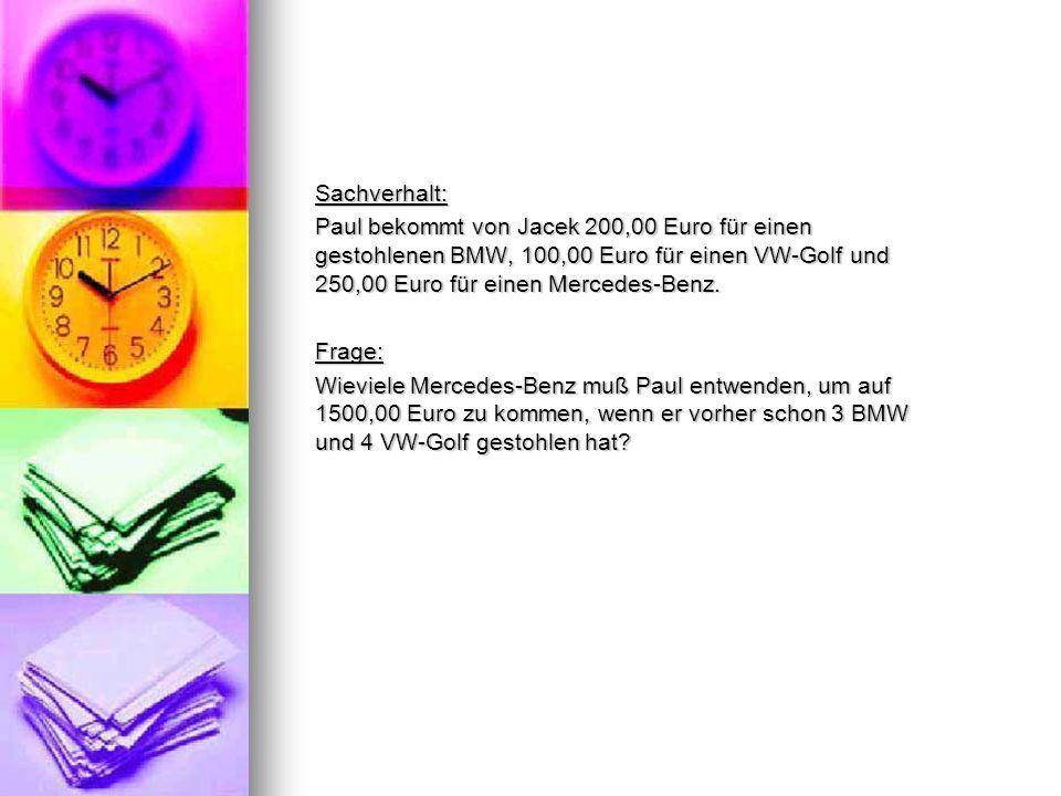 Sachverhalt: Paul bekommt von Jacek 200,00 Euro für einen gestohlenen BMW, 100,00 Euro für einen VW-Golf und 250,00 Euro für einen Mercedes-Benz.