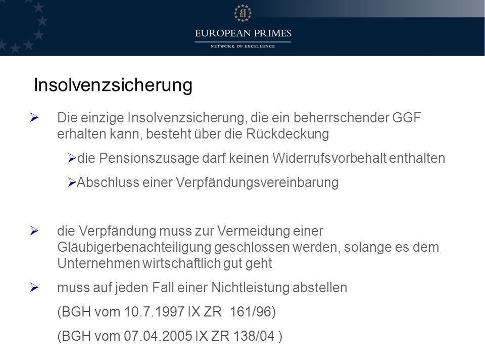 InsolvenzsicherungDie einzige Insolvenzsicherung, die ein beherrschender GGF erhalten kann, besteht über die Rückdeckung.
