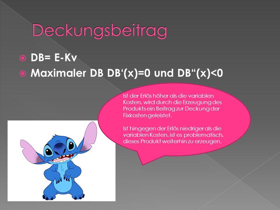 Deckungsbeitrag DB= E-Kv Maximaler DB DB'(x)=0 und DB (x)<0