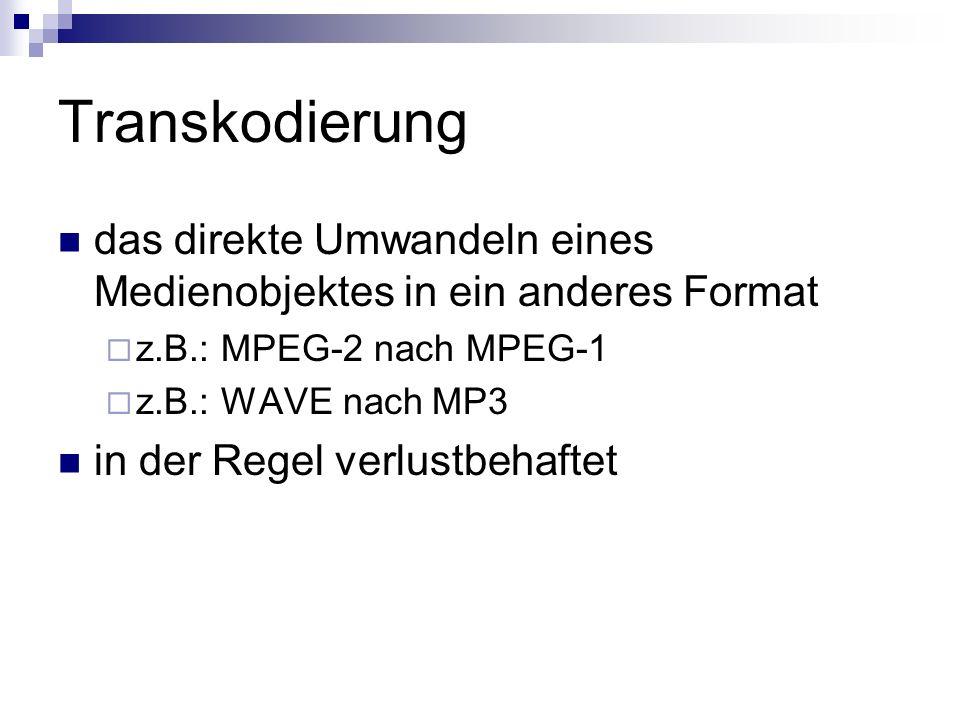 Transkodierung das direkte Umwandeln eines Medienobjektes in ein anderes Format. z.B.: MPEG-2 nach MPEG-1.