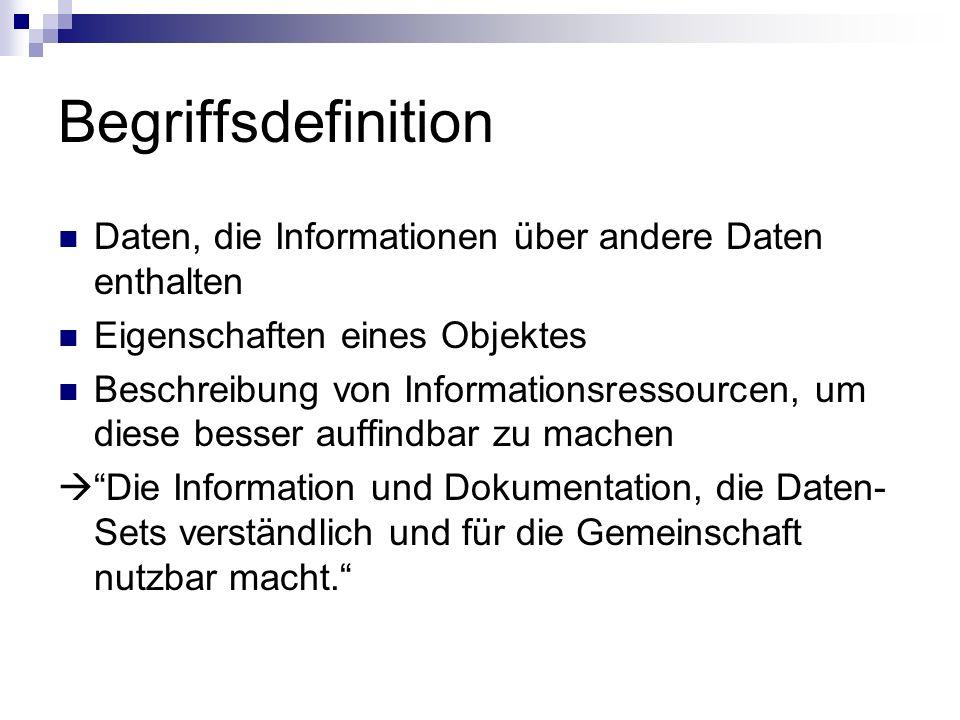 Begriffsdefinition Daten, die Informationen über andere Daten enthalten. Eigenschaften eines Objektes.