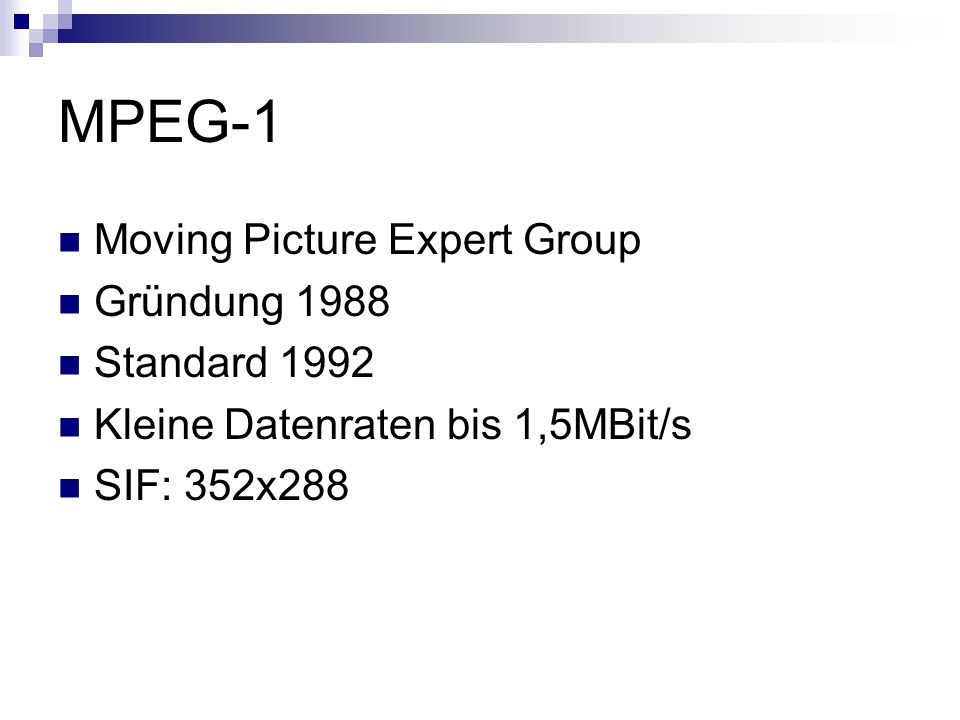 MPEG-1 Moving Picture Expert Group Gründung 1988 Standard 1992