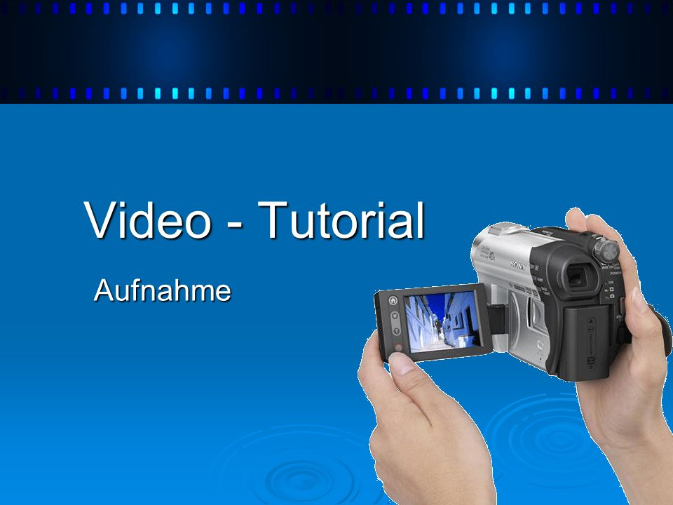 Video - Tutorial Aufnahme