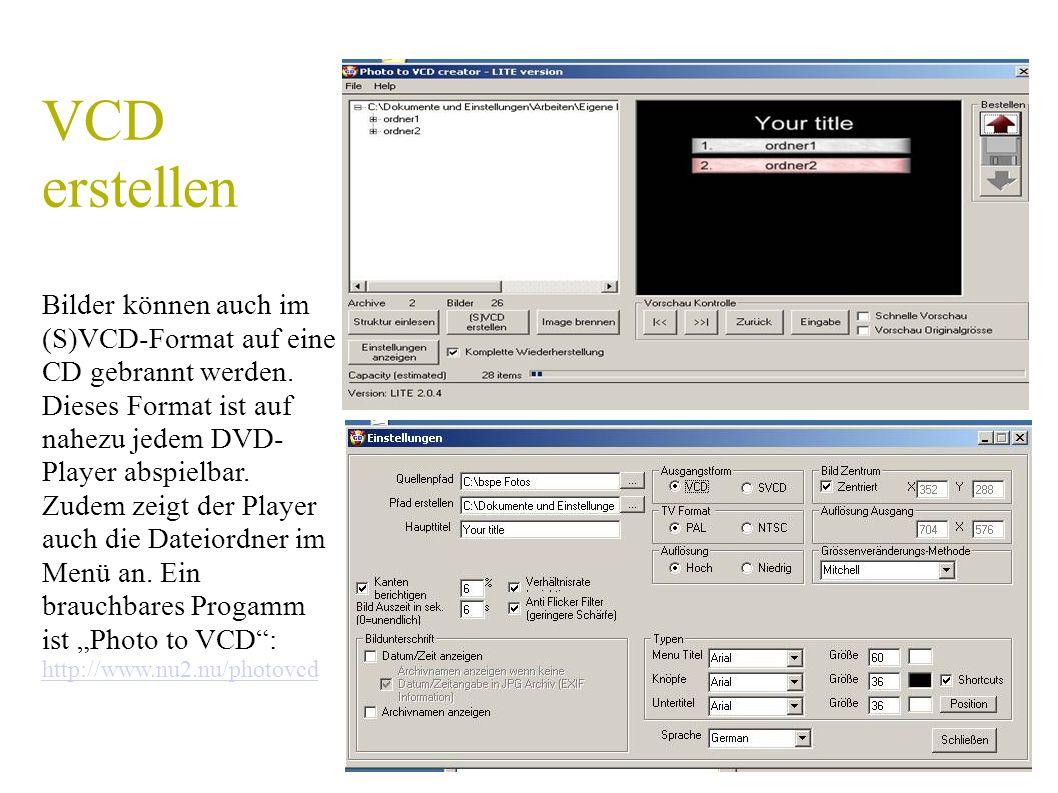 VCD erstellen Bilder können auch im (S)VCD-Format auf eine CD gebrannt werden.