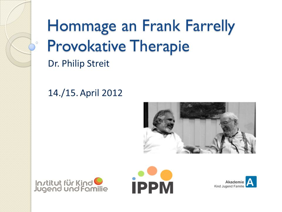 Hommage an Frank Farrelly Provokative Therapie