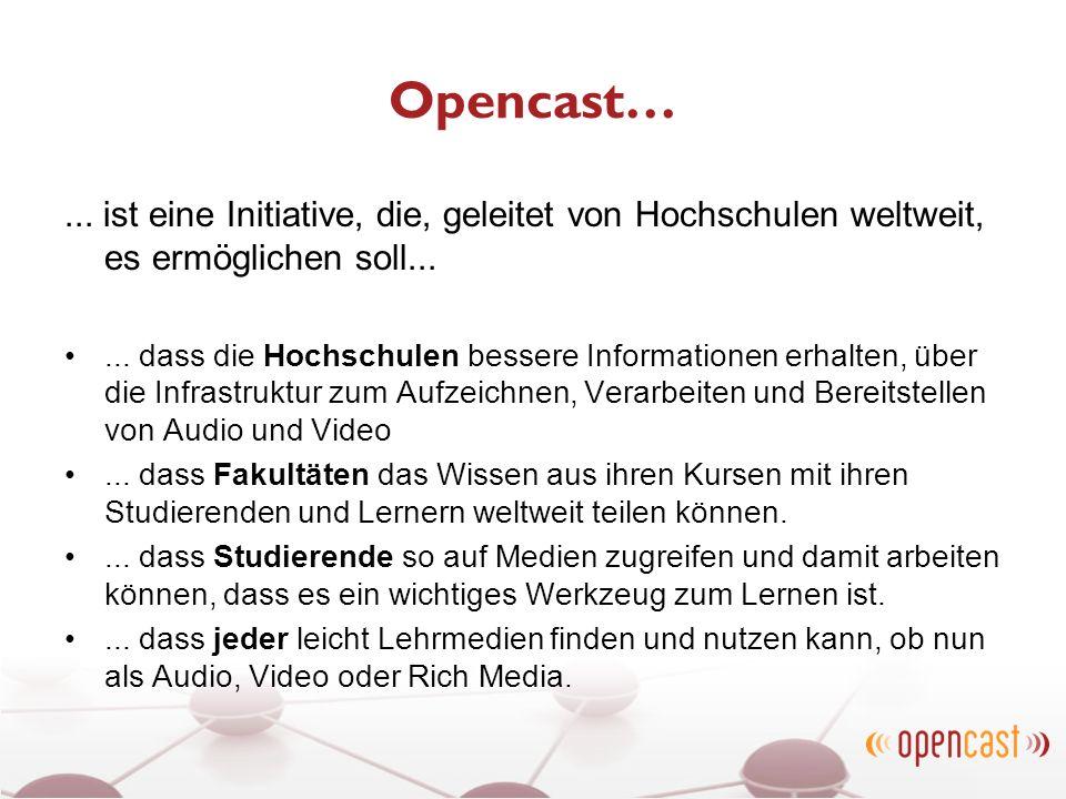 Opencast… ... ist eine Initiative, die, geleitet von Hochschulen weltweit, es ermöglichen soll...