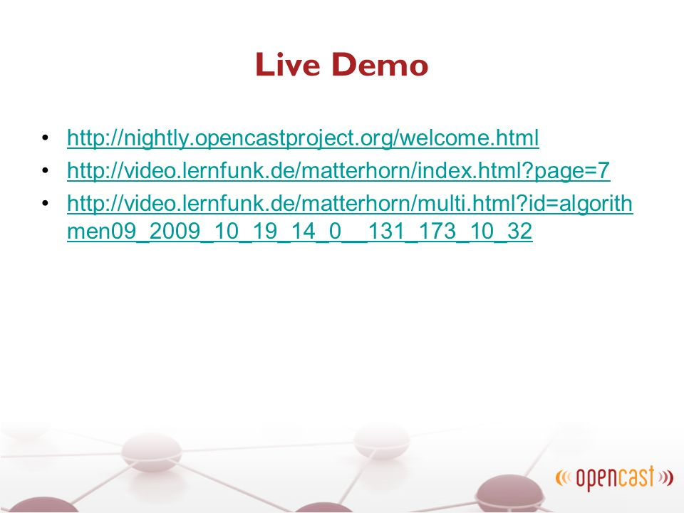 Live Demo http://nightly.opencastproject.org/welcome.html