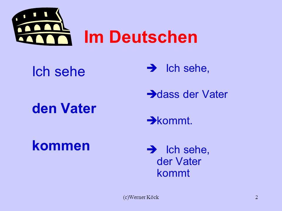 Im Deutschen Ich sehe den Vater kommen Ich sehe, dass der Vater kommt.