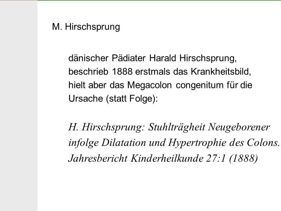 M. Hirschsprung dänischer Pädiater Harald Hirschsprung, beschrieb 1888 erstmals das Krankheitsbild,