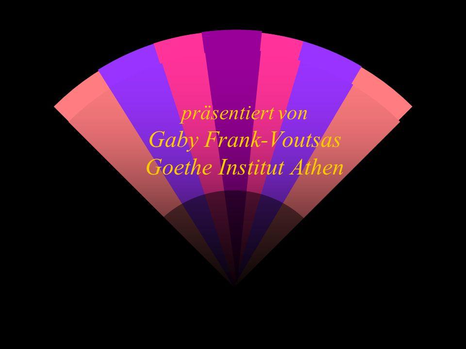 präsentiert von Gaby Frank-Voutsas Goethe Institut Athen