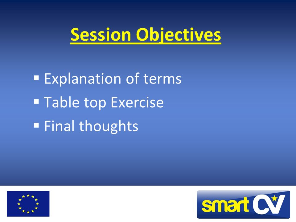 Session Objectives Explanation of terms Table top Exercise