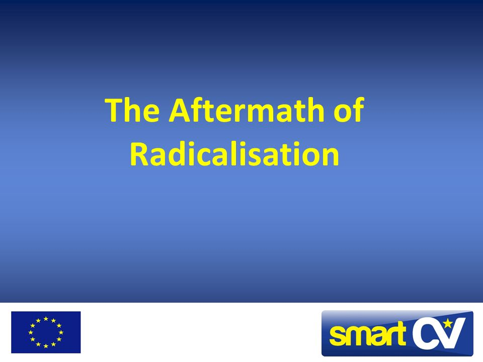 The Aftermath of Radicalisation