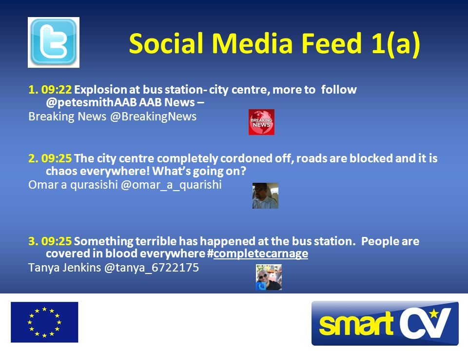 Social Media Feed 1(a) 1. 09:22 Explosion at bus station- city centre, more to follow @petesmithAAB AAB News –