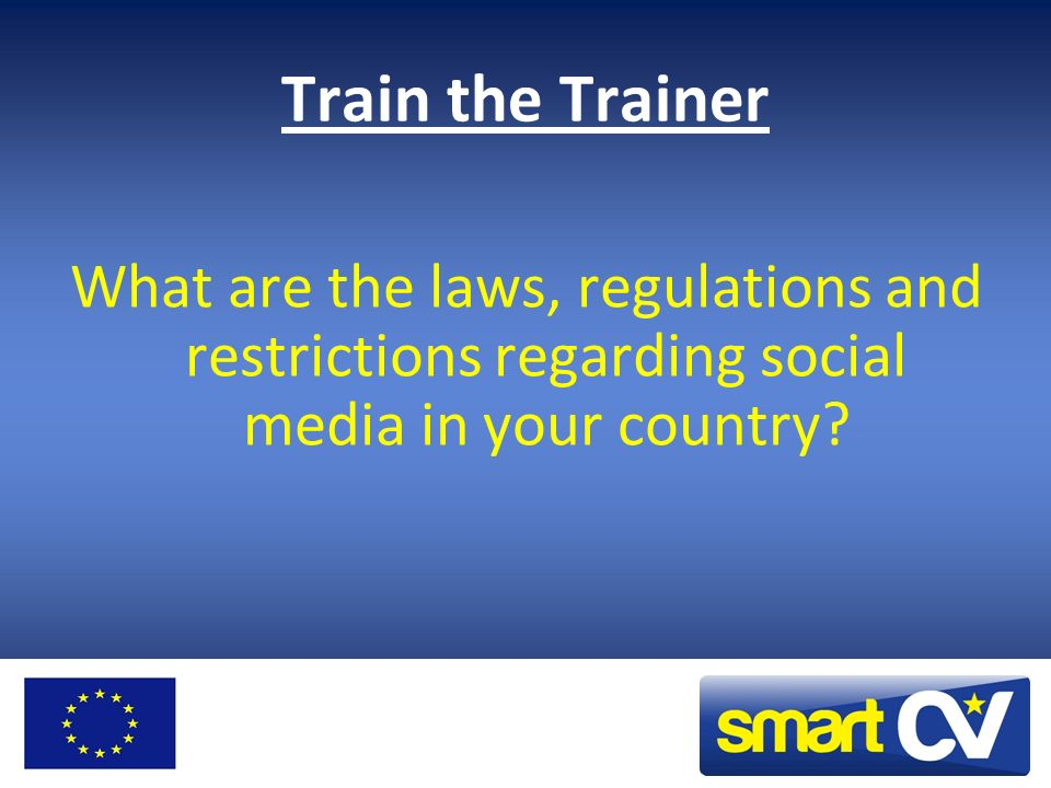 Train the Trainer What are the laws, regulations and restrictions regarding social media in your country