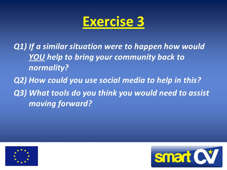 Exercise 3 Q1) If a similar situation were to happen how would YOU help to bring your community back to normality