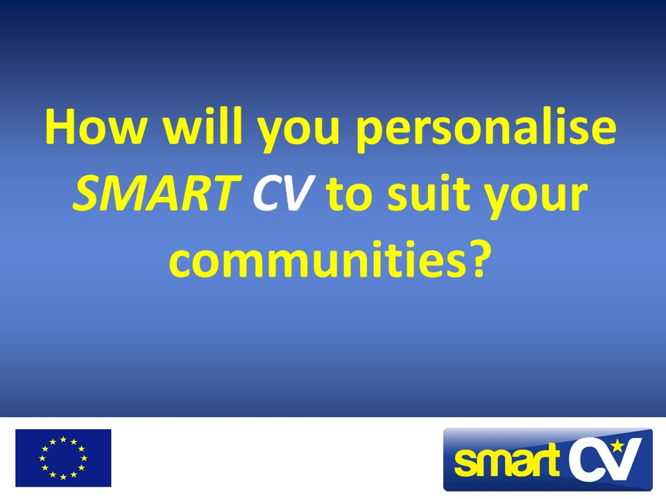 How will you personalise SMART CV to suit your communities