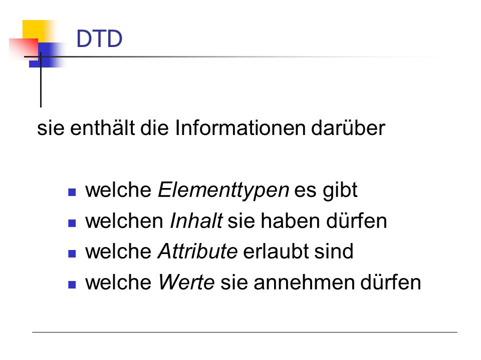 DTD sie enthält die Informationen darüber welche Elementtypen es gibt