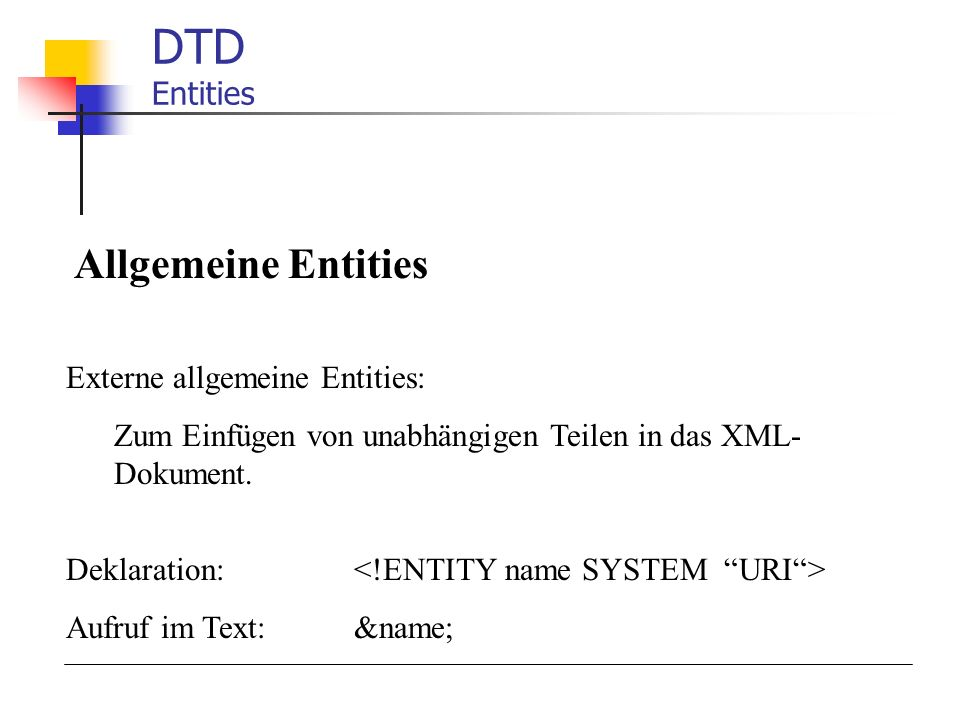 DTD Entities Allgemeine Entities Externe allgemeine Entities: