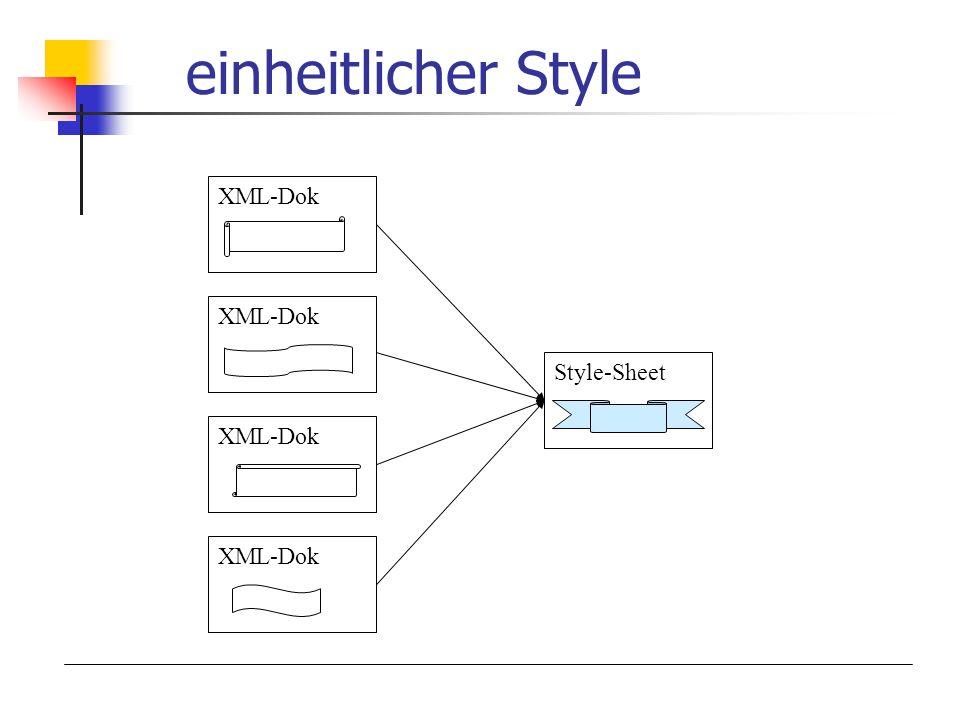 einheitlicher Style XML-Dok XML-Dok Style-Sheet XML-Dok XML-Dok