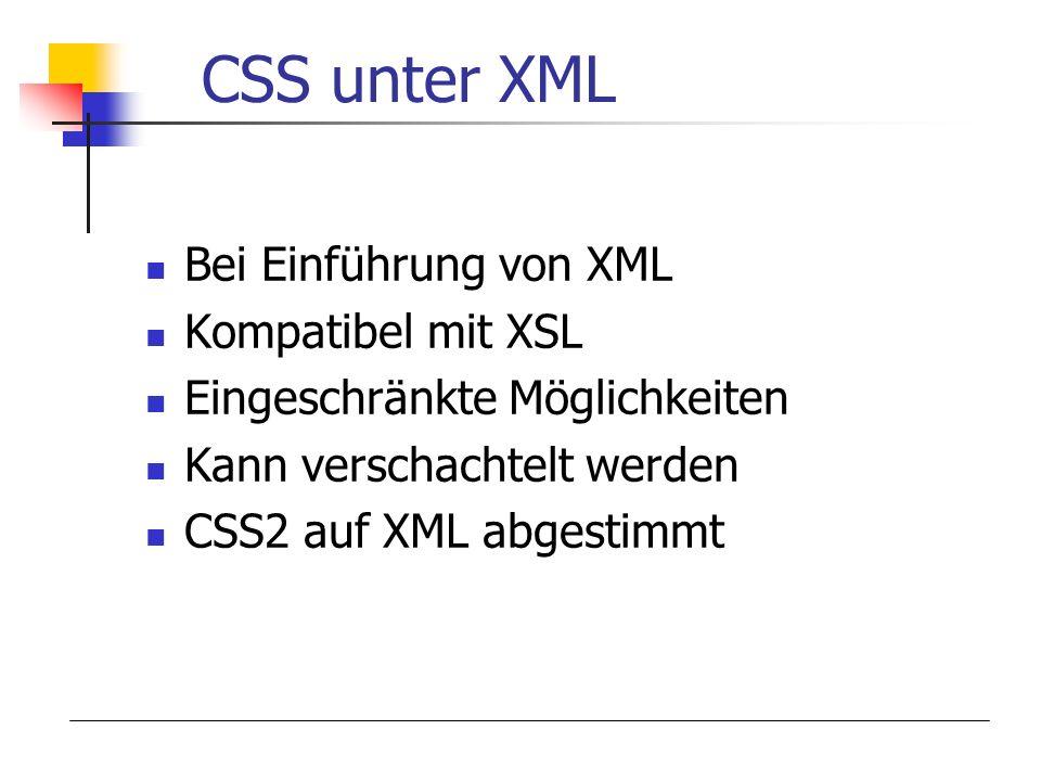 CSS unter XML Bei Einführung von XML Kompatibel mit XSL