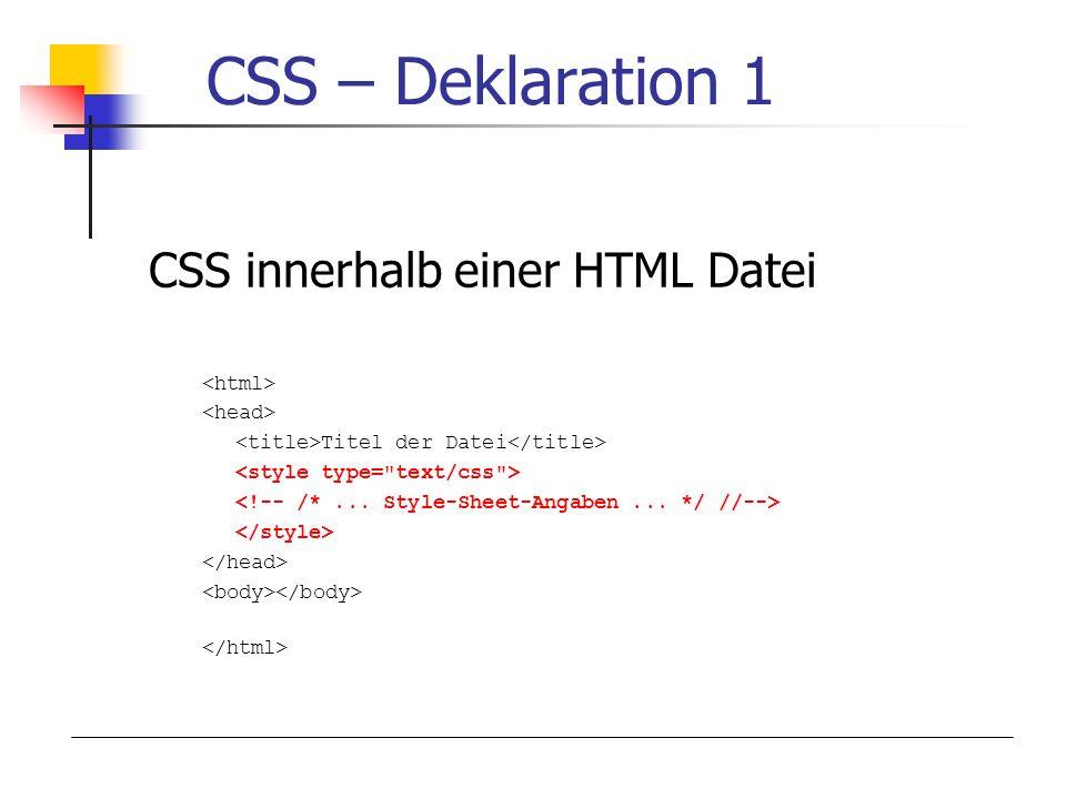 CSS – Deklaration 1 CSS innerhalb einer HTML Datei <html>