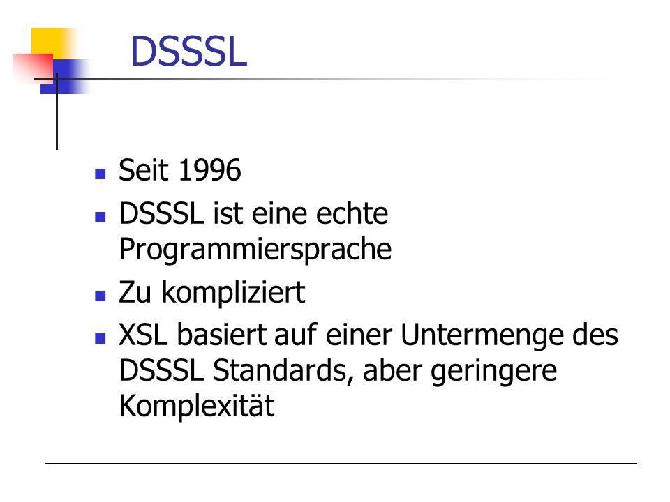 DSSSL Seit 1996 DSSSL ist eine echte Programmiersprache Zu kompliziert