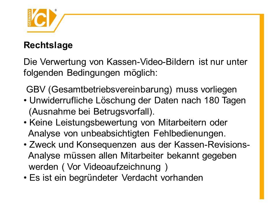 Rechtslage Die Verwertung von Kassen-Video-Bildern ist nur unter folgenden Bedingungen möglich: GBV (Gesamtbetriebsvereinbarung) muss vorliegen.
