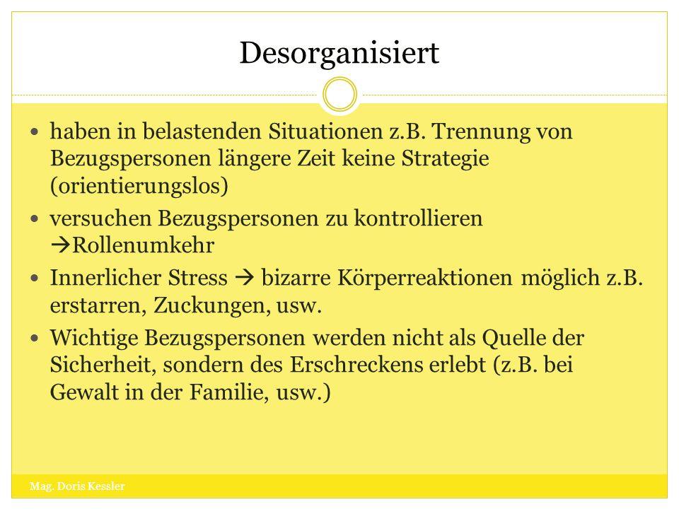 Desorganisiert haben in belastenden Situationen z.B. Trennung von Bezugspersonen längere Zeit keine Strategie (orientierungslos)